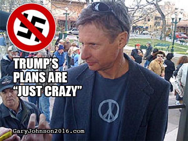 : Gary Johnson Running For President, Call Trump's Plans Just Whacked - Just Nuts!